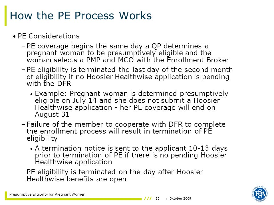 32/ October 2009 Presumptive Eligibility for Pregnant Women How the PE Process Works PE Considerations –PE coverage begins the same day a QP determine