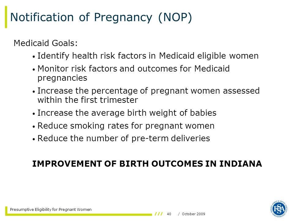40/ October 2009 Presumptive Eligibility for Pregnant Women Notification of Pregnancy (NOP) Medicaid Goals: Identify health risk factors in Medicaid e