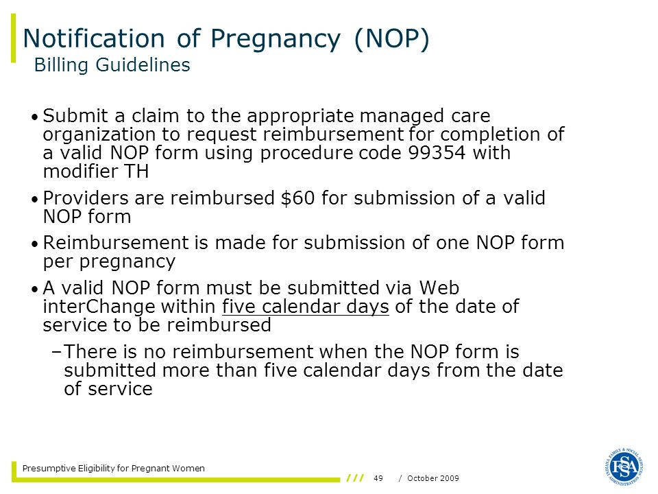 49/ October 2009 Presumptive Eligibility for Pregnant Women Notification of Pregnancy (NOP) Submit a claim to the appropriate managed care organizatio