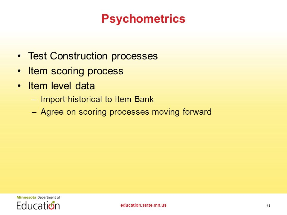 Test Construction processes Item scoring process Item level data –Import historical to Item Bank –Agree on scoring processes moving forward Psychometr
