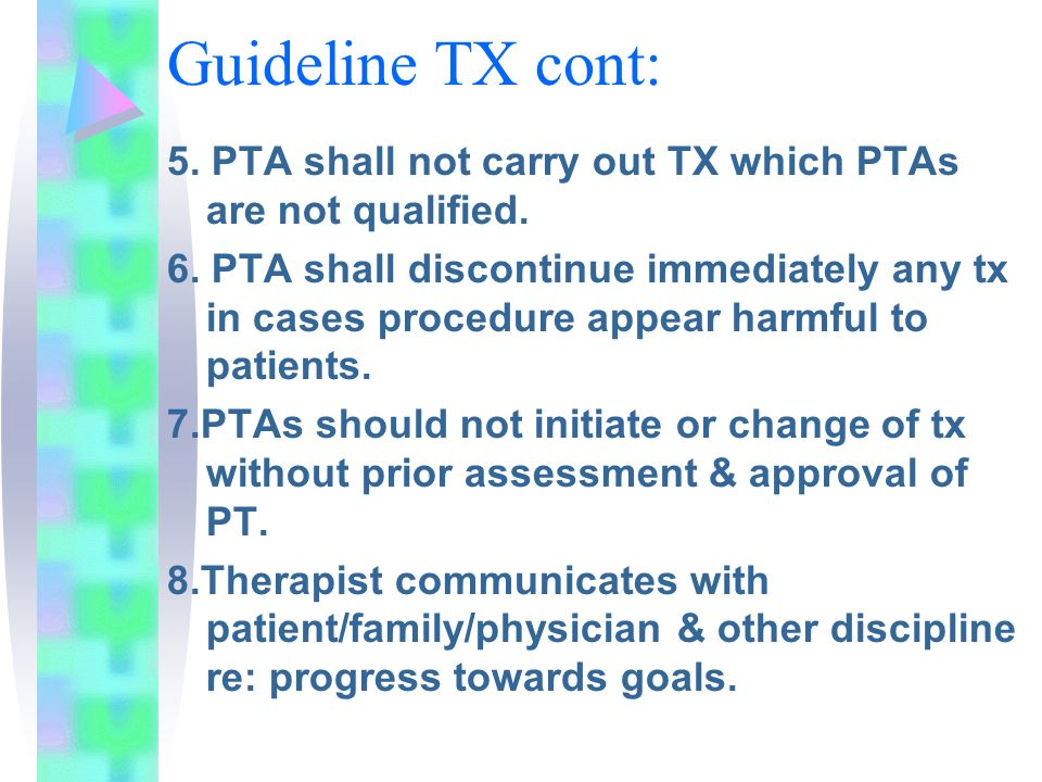 Guideline TX cont: 5. PTA shall not carry out TX which PTAs are not qualified. 6. PTA shall discontinue immediately any tx in cases procedure appear h