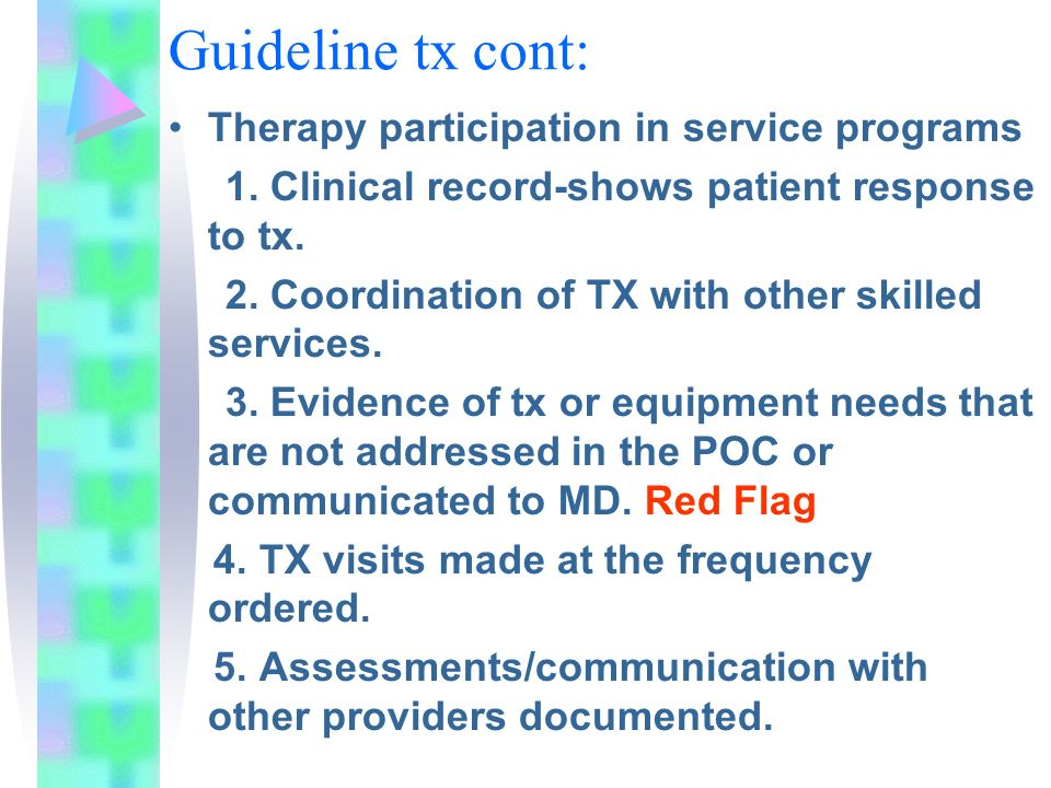 Guideline tx cont: Therapy participation in service programs 1. Clinical record-shows patient response to tx. 2. Coordination of TX with other skilled
