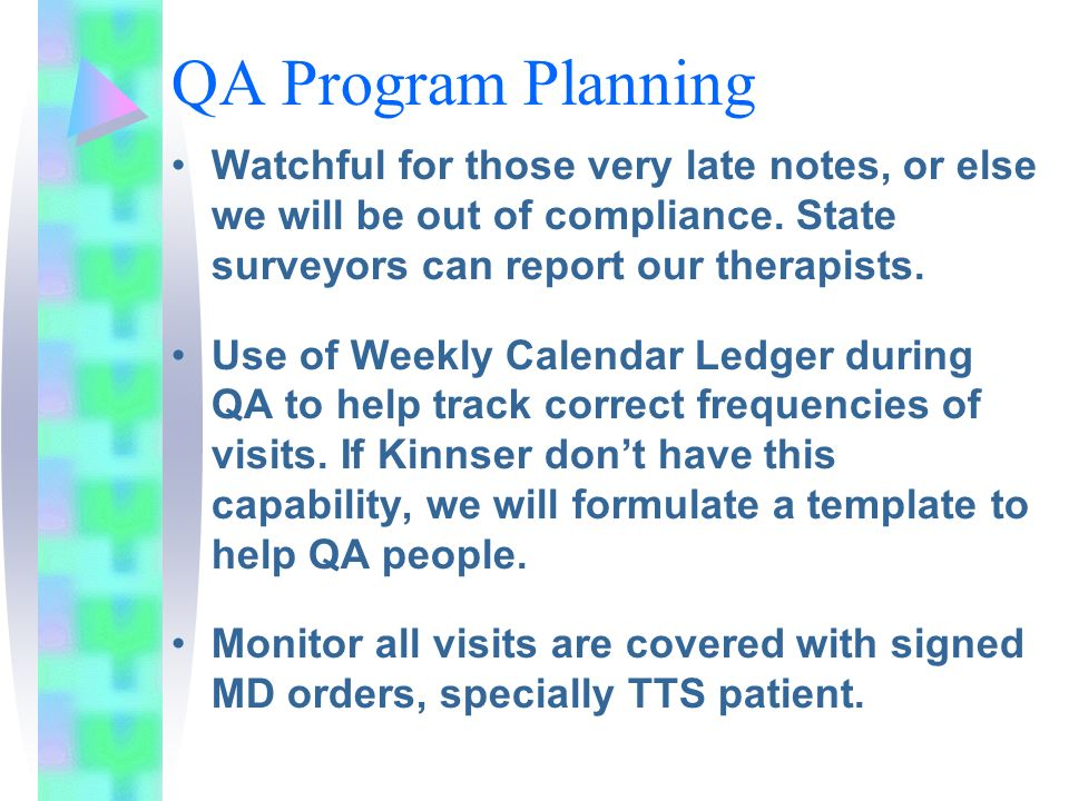 QA Program Planning Watchful for those very late notes, or else we will be out of compliance. State surveyors can report our therapists. Use of Weekly