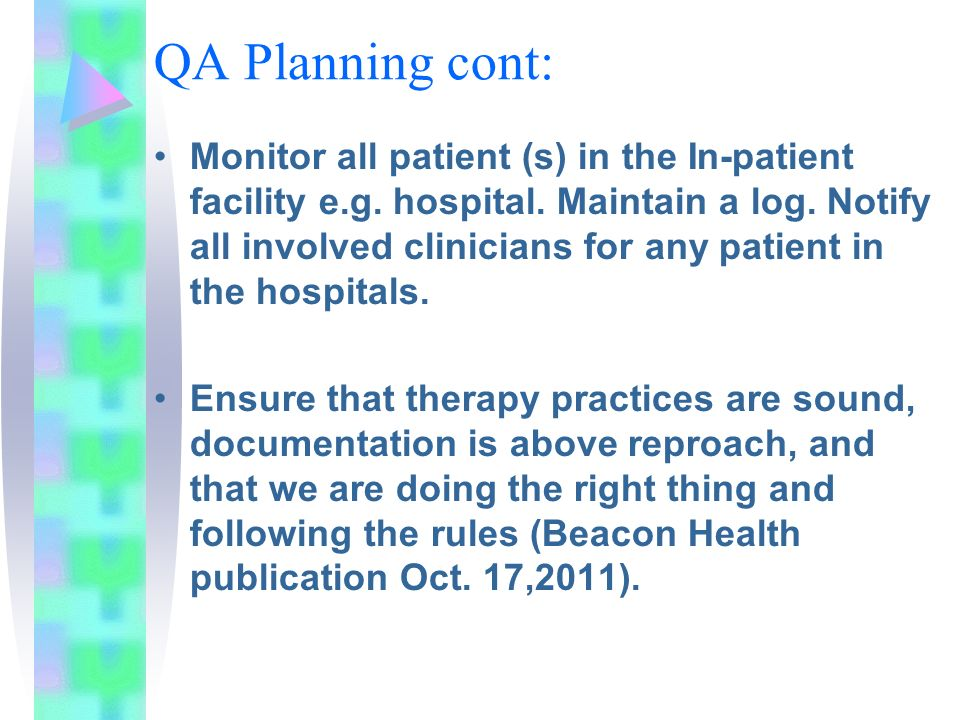 QA Planning cont: Monitor all patient (s) in the In-patient facility e.g. hospital. Maintain a log. Notify all involved clinicians for any patient in