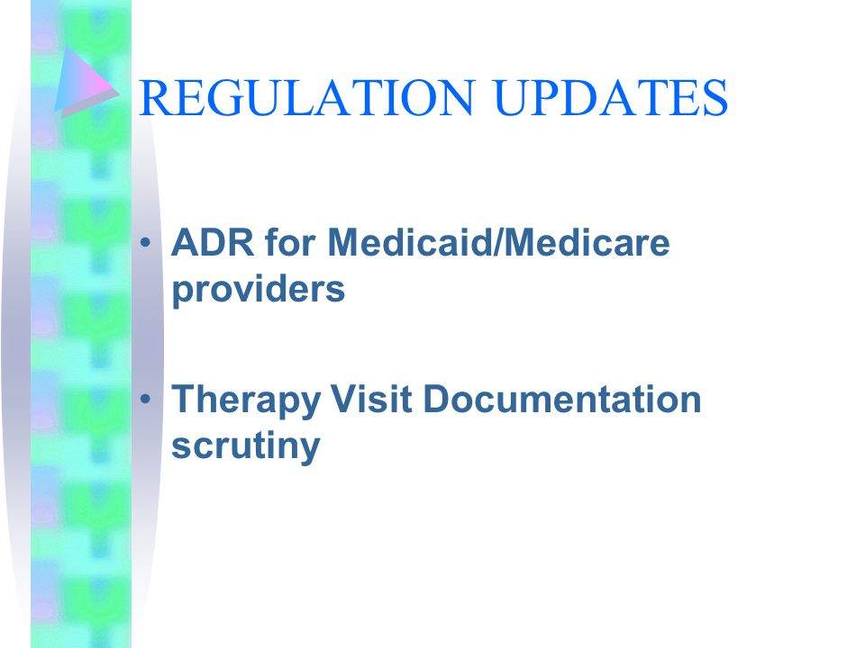 REGULATION UPDATES ADR for Medicaid/Medicare providers Therapy Visit Documentation scrutiny