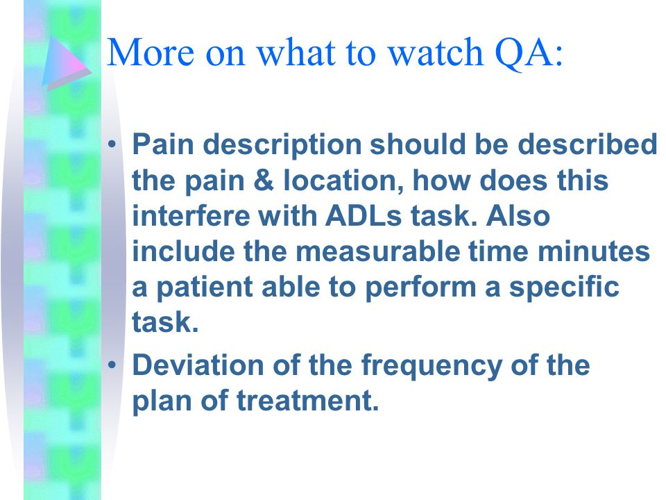 More on what to watch QA: Pain description should be described the pain & location, how does this interfere with ADLs task. Also include the measurabl