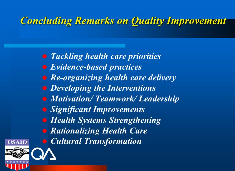 Concluding Remarks on Quality Improvement Tackling health care priorities Evidence-based practices Re-organizing health care delivery Developing the I