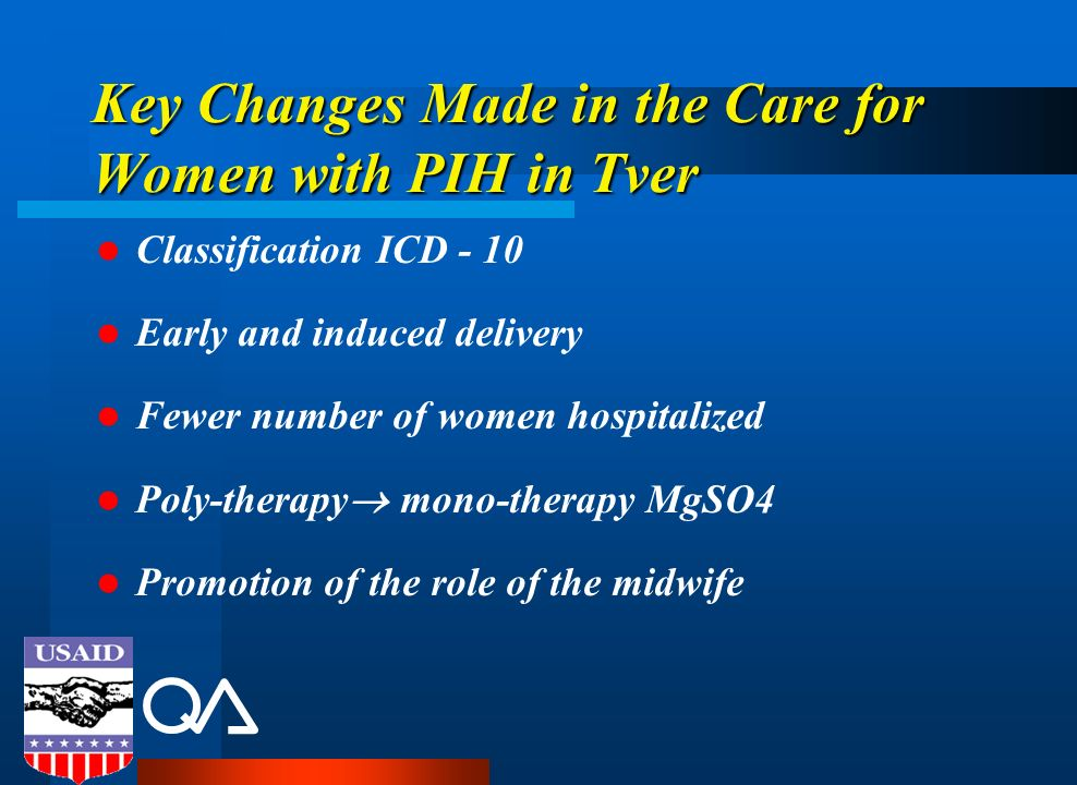 Key Changes Made in the Care for Women with PIH in Tver Classification ICD - 10 Early and induced delivery Fewer number of women hospitalized Poly-the