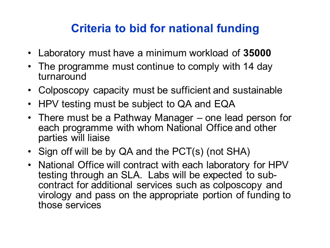 Criteria to bid for national funding Laboratory must have a minimum workload of 35000 The programme must continue to comply with 14 day turnaround Col