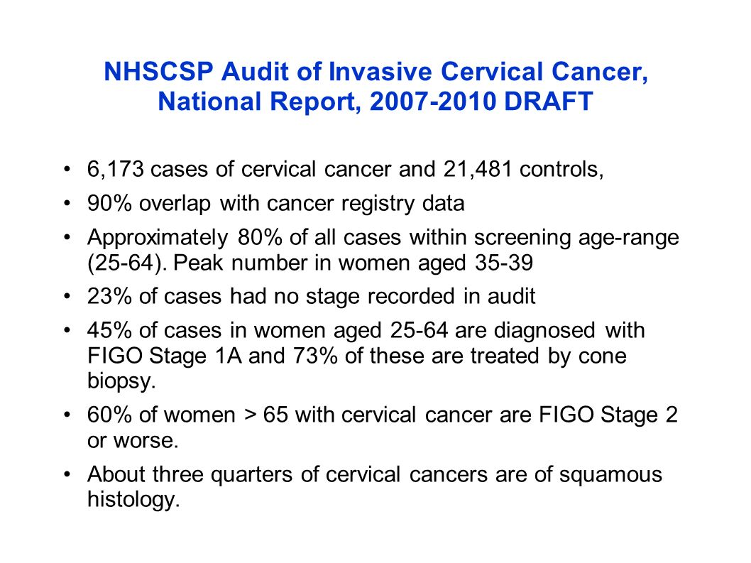 NHSCSP Audit of Invasive Cervical Cancer, National Report, 2007-2010 DRAFT 6,173 cases of cervical cancer and 21,481 controls, 90% overlap with cancer