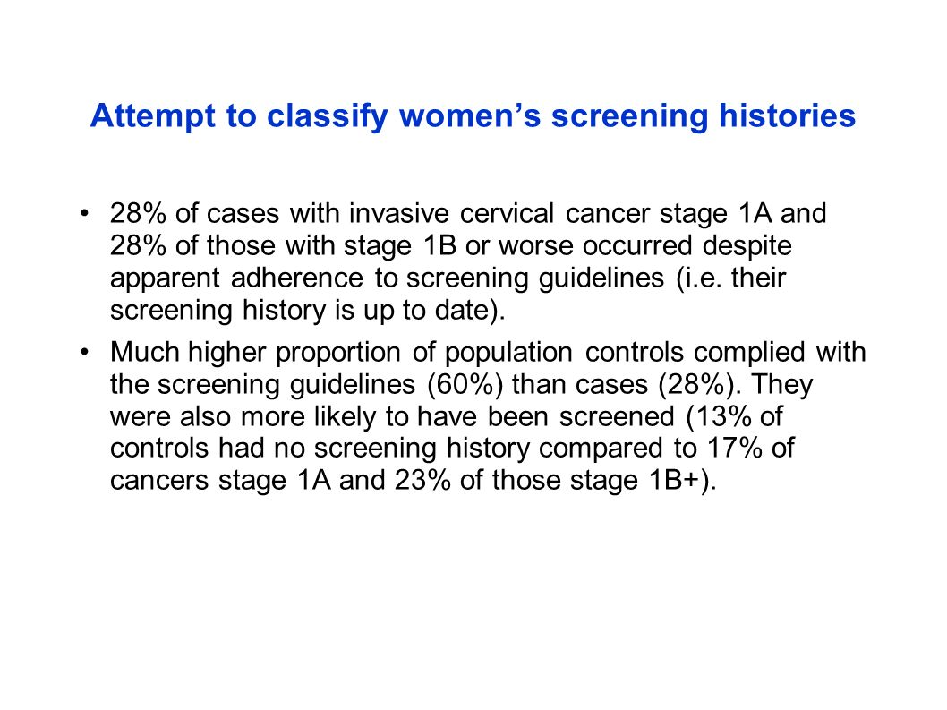 Attempt to classify womens screening histories 28% of cases with invasive cervical cancer stage 1A and 28% of those with stage 1B or worse occurred de