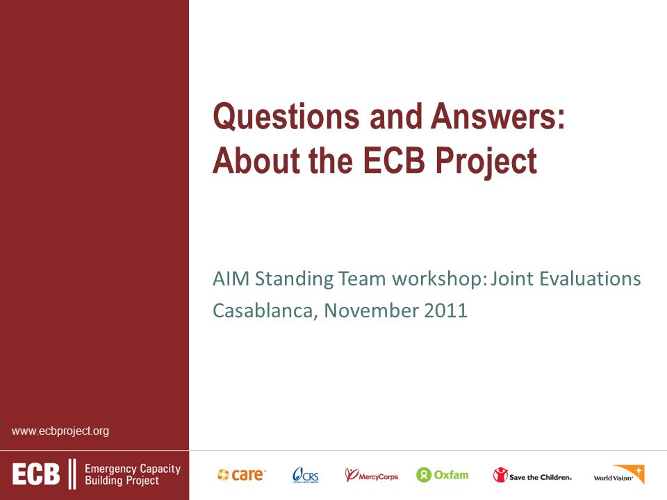 www.ecbproject.org Questions and Answers: About the ECB Project AIM Standing Team workshop: Joint Evaluations Casablanca, November 2011