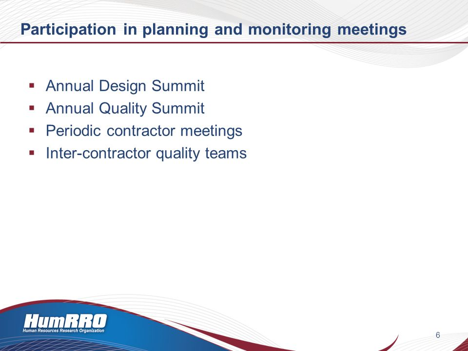 Participation in planning and monitoring meetings Annual Design Summit Annual Quality Summit Periodic contractor meetings Inter-contractor quality teams 6
