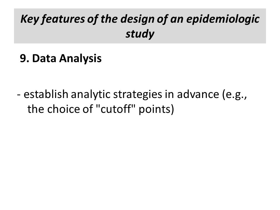 9. Data Analysis - establish analytic strategies in advance (e.g., the choice of