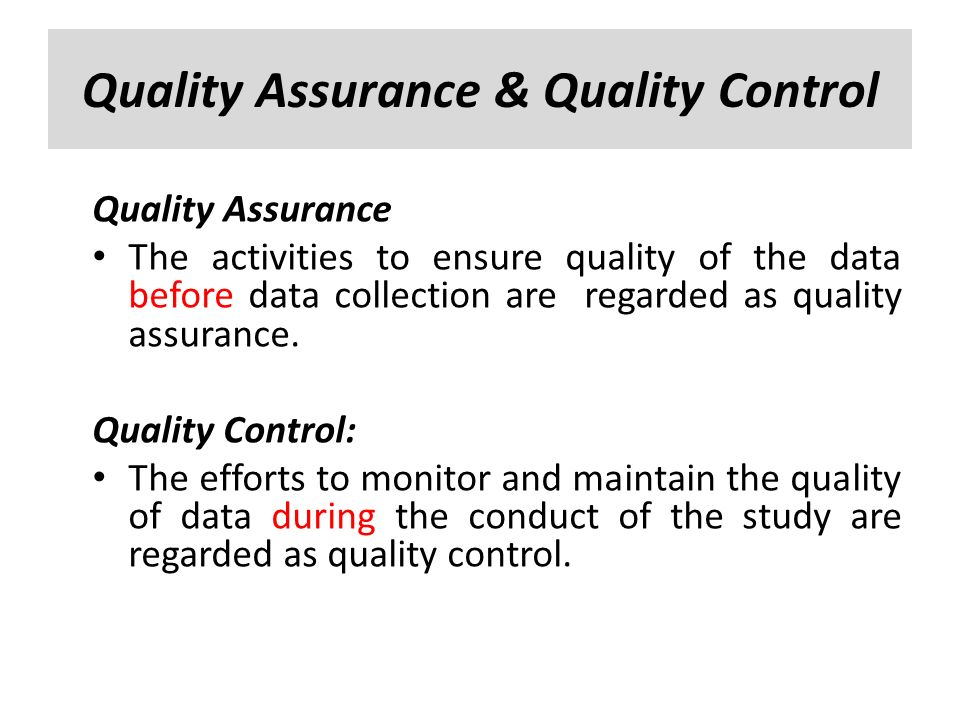 Quality Assurance & Quality Control Quality Assurance The activities to ensure quality of the data before data collection are regarded as quality assu