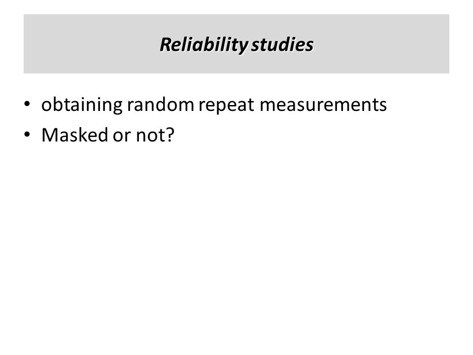 Reliability studies obtaining random repeat measurements Masked or not?