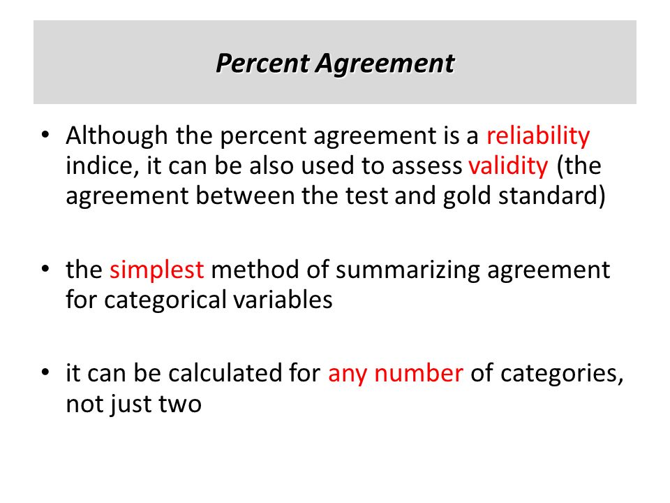 Percent Agreement Although the percent agreement is a reliability indice, it can be also used to assess validity (the agreement between the test and g