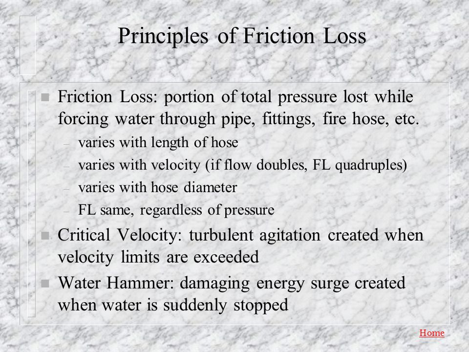 Home Types of Pressure (cont) n Flow / Velocity: forward force pressure at a discharge opening while flowing water n Elevation Loss and Gain: – nozzle