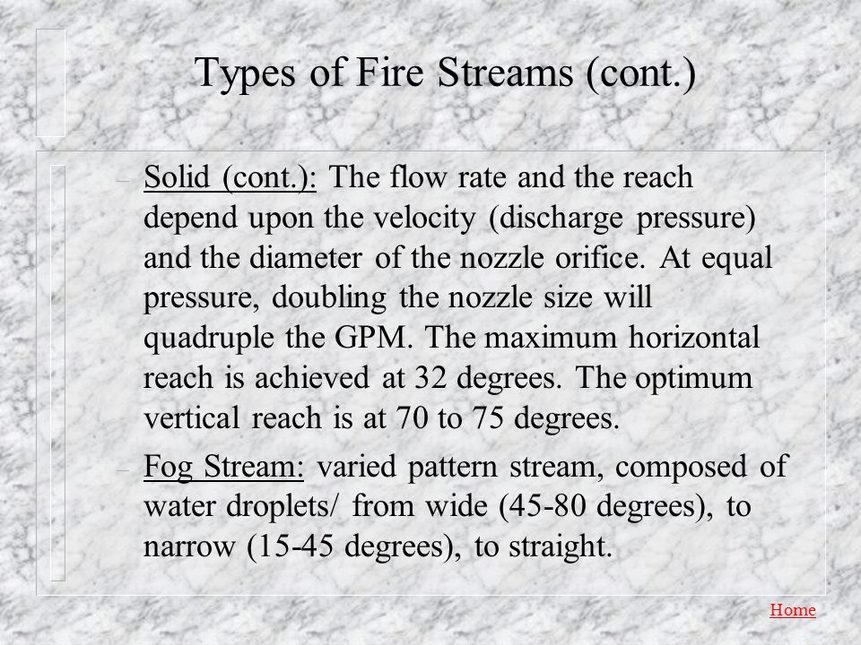 Home Sizes & Types of Fire Streams Fire Streams are identified by size and type. n Size: stream volume in gallons per minute (GPM) – Handline: 40 GPM