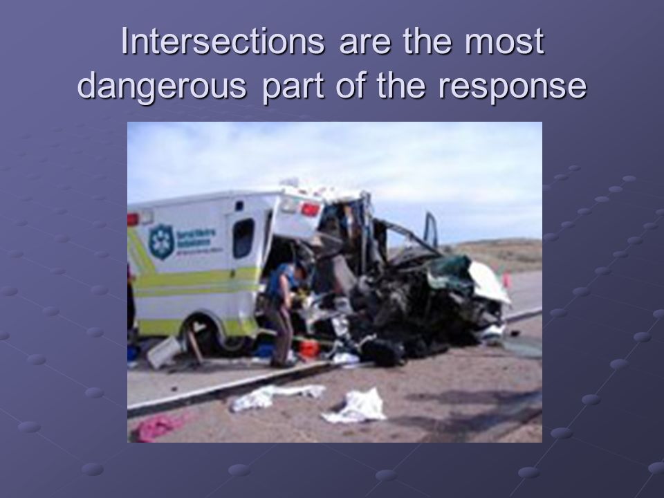 Intersections are the most dangerous part of the response