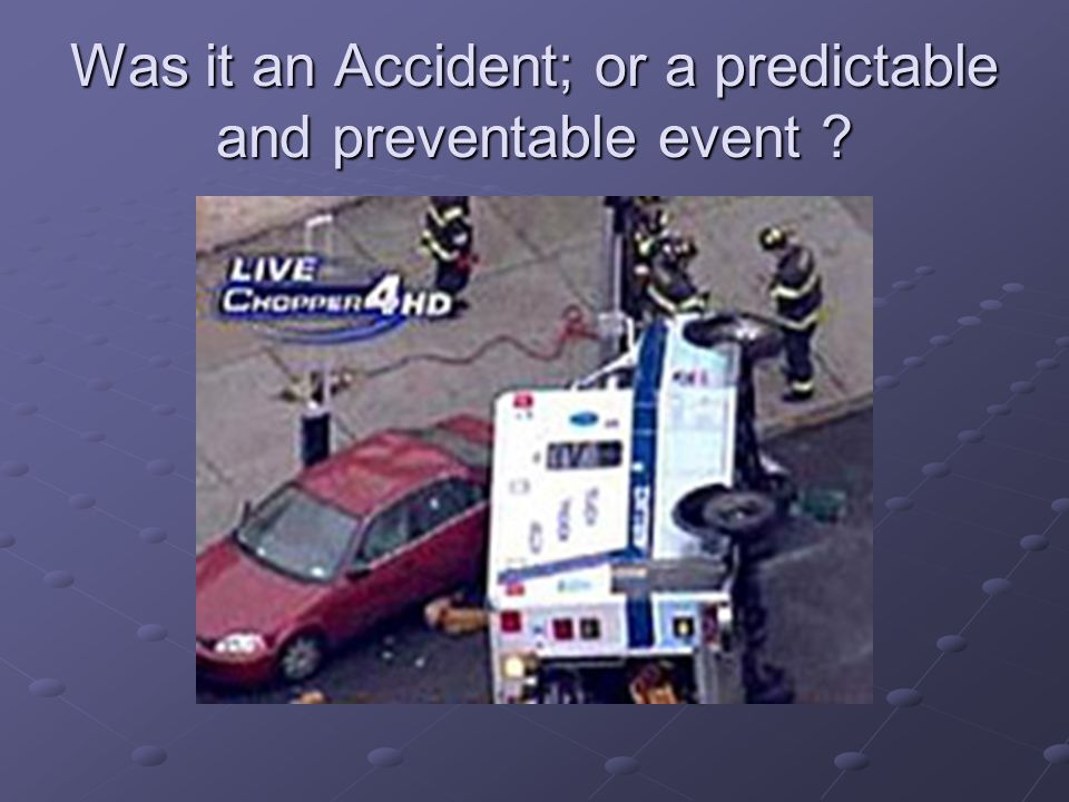 Was it an Accident; or a predictable and preventable event ?