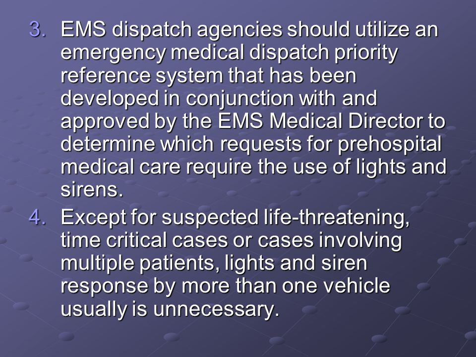 3.EMS dispatch agencies should utilize an emergency medical dispatch priority reference system that has been developed in conjunction with and approve