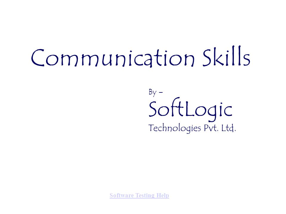 Communication Skills By – SoftLogic Technologies Pvt. Ltd. Software Testing Help