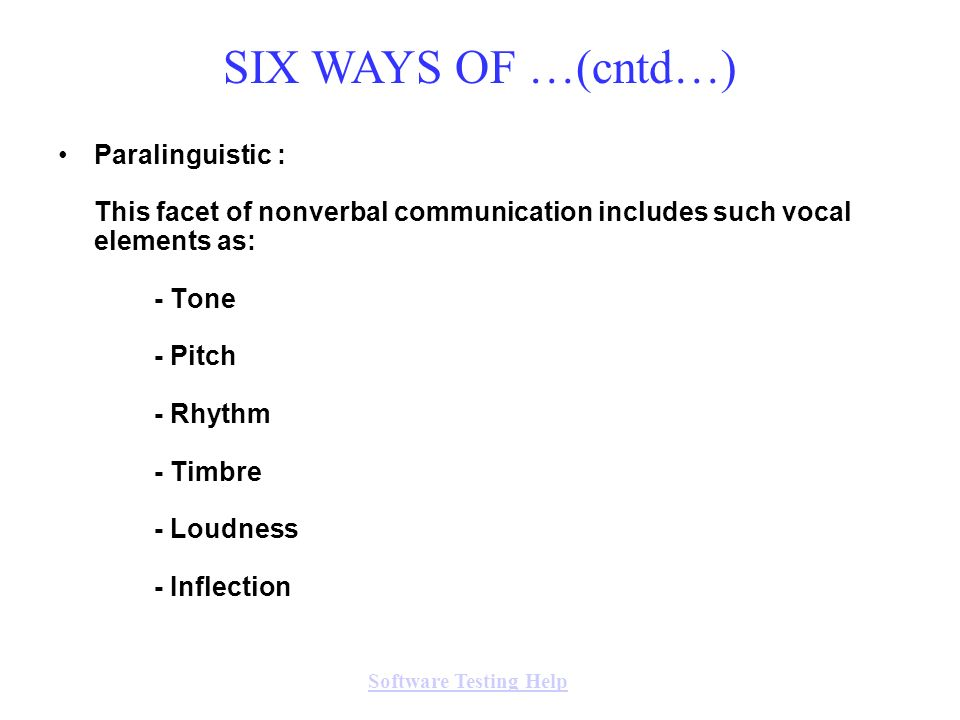 Paralinguistic : This facet of nonverbal communication includes such vocal elements as: - Tone - Pitch - Rhythm - Timbre - Loudness - Inflection Softw