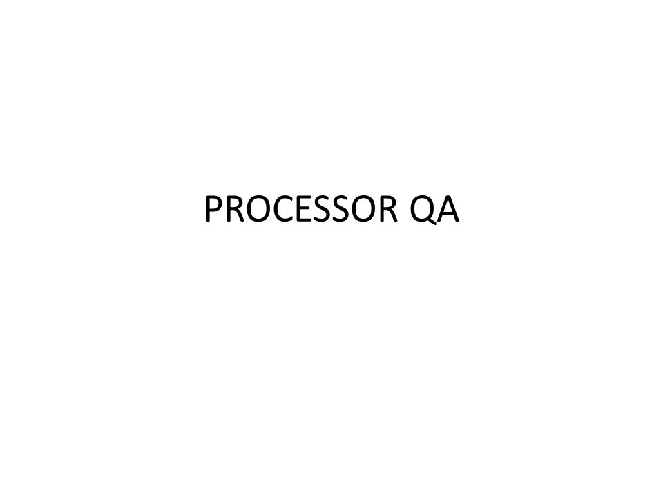 PROCESSOR QA
