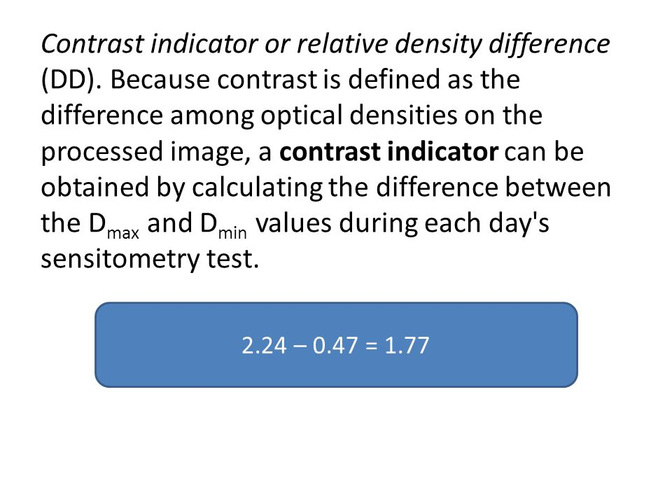 Contrast indicator or relative density difference (DD). Because contrast is defined as the difference among optical densities on the processed image,