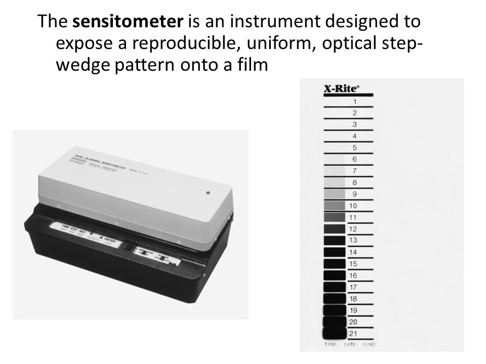 The sensitometer is an instrument designed to expose a reproducible, uniform, optical step- wedge pattern onto a film