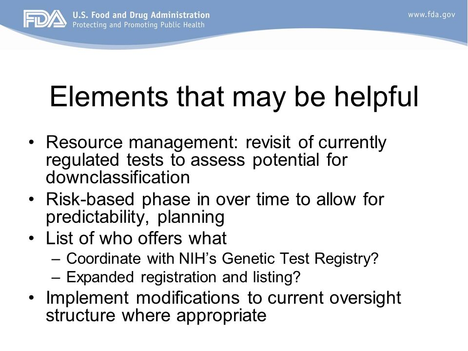 Elements that may be helpful Resource management: revisit of currently regulated tests to assess potential for downclassification Risk-based phase in