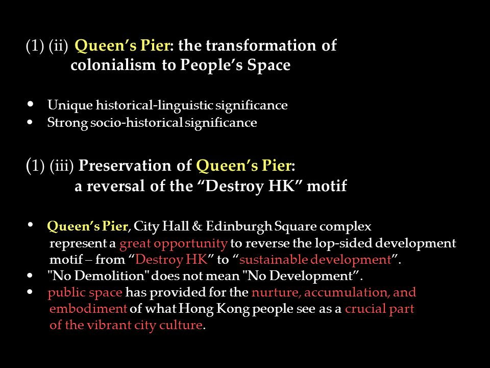 (1) (ii)Queens Pier: the transformation of colonialism to Peoples Space Unique historical-linguistic significance Strong socio-historical significance