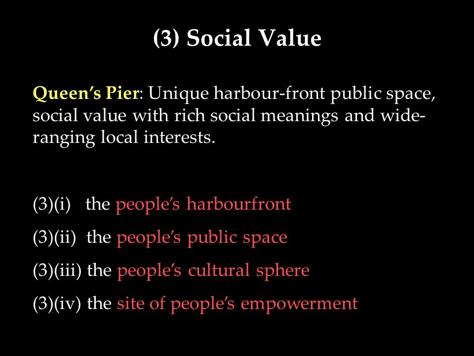 (3) Social Value Queens Pier: Unique harbour-front public space, social value with rich social meanings and wide- ranging local interests. (3)(i) the
