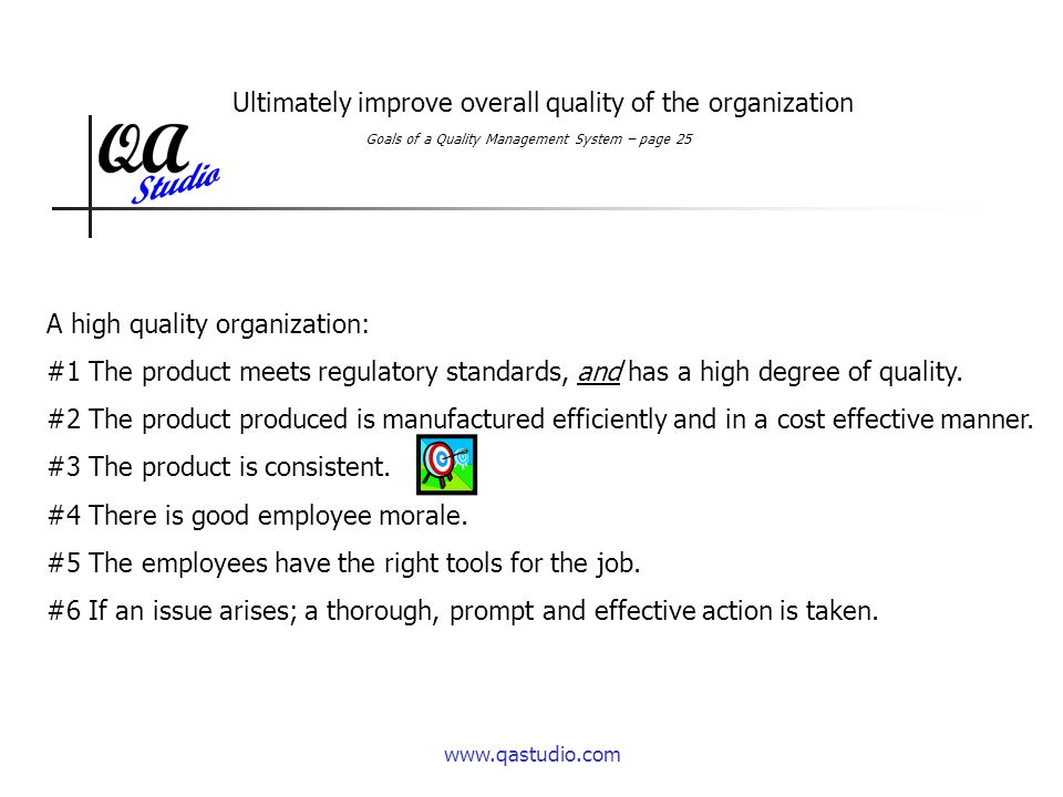Ultimately improve overall quality of the organization A high quality organization: #1 The product meets regulatory standards, and has a high degree of quality.
