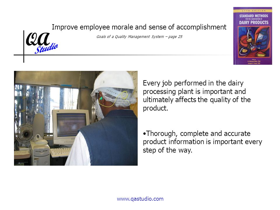 Improve employee morale and sense of accomplishment Every job performed in the dairy processing plant is important and ultimately affects the quality of the product.
