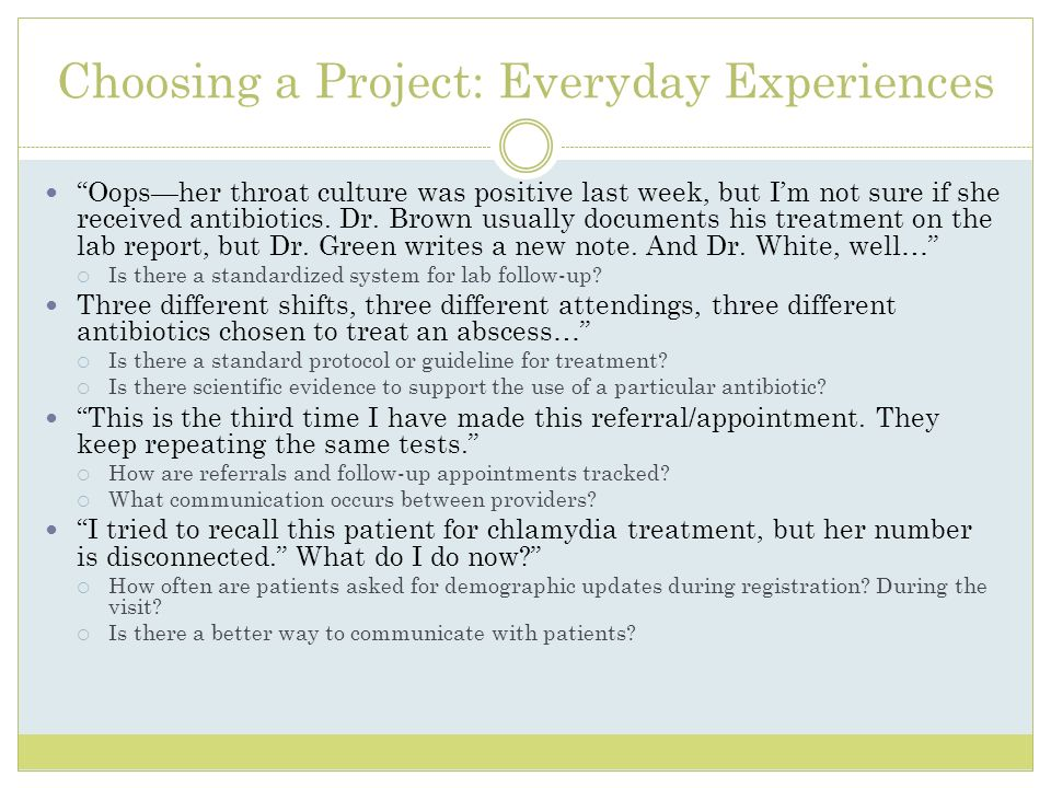 Choosing a Project: Everyday Experiences Oopsher throat culture was positive last week, but Im not sure if she received antibiotics. Dr. Brown usually