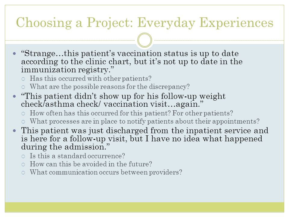 Choosing a Project: Everyday Experiences Strange…this patients vaccination status is up to date according to the clinic chart, but its not up to date
