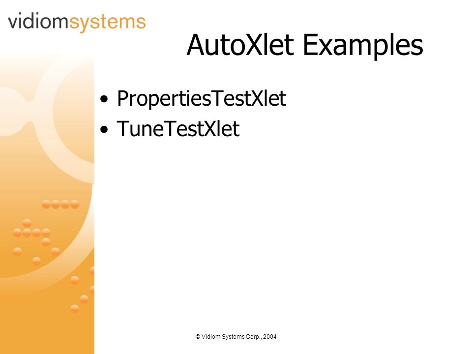 © Vidiom Systems Corp., 2004 AutoXlet Examples PropertiesTestXlet TuneTestXlet