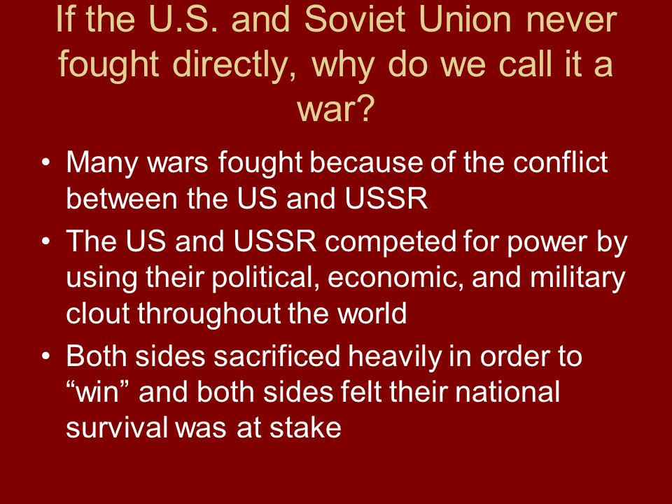 Conflict that existed between the United States and Soviet Union Lasted from 1945 to 1991 It is called cold because the two sides never went to war di