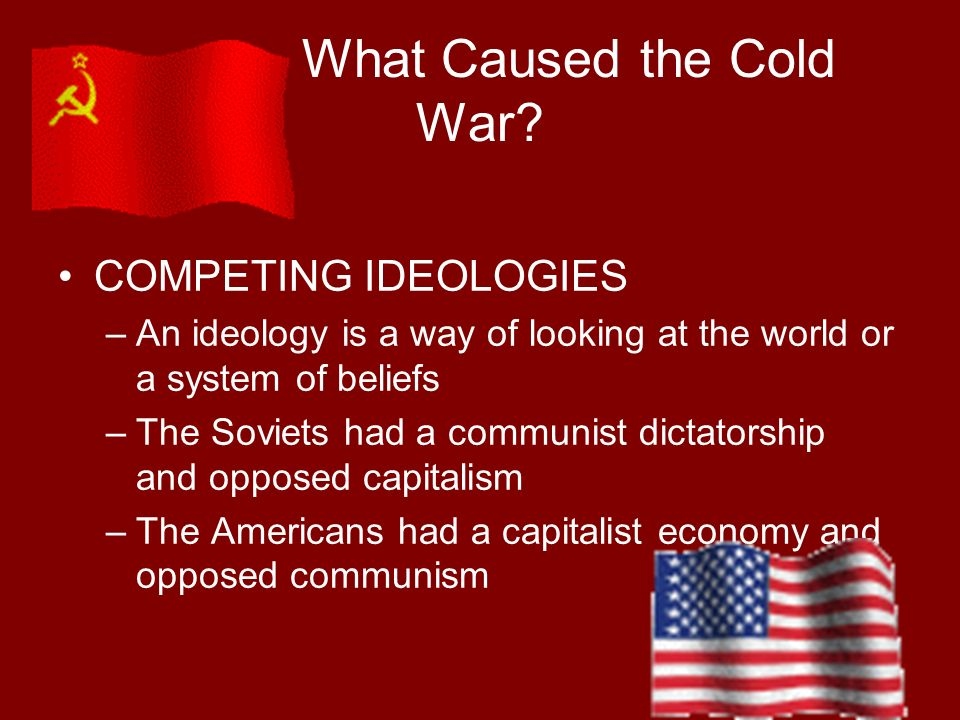 What Caused the Cold War? COMPETITION FOR POWER –The U.S. and USSR emerged from WWII the most powerful nations in the world: Called Super Powers –Both