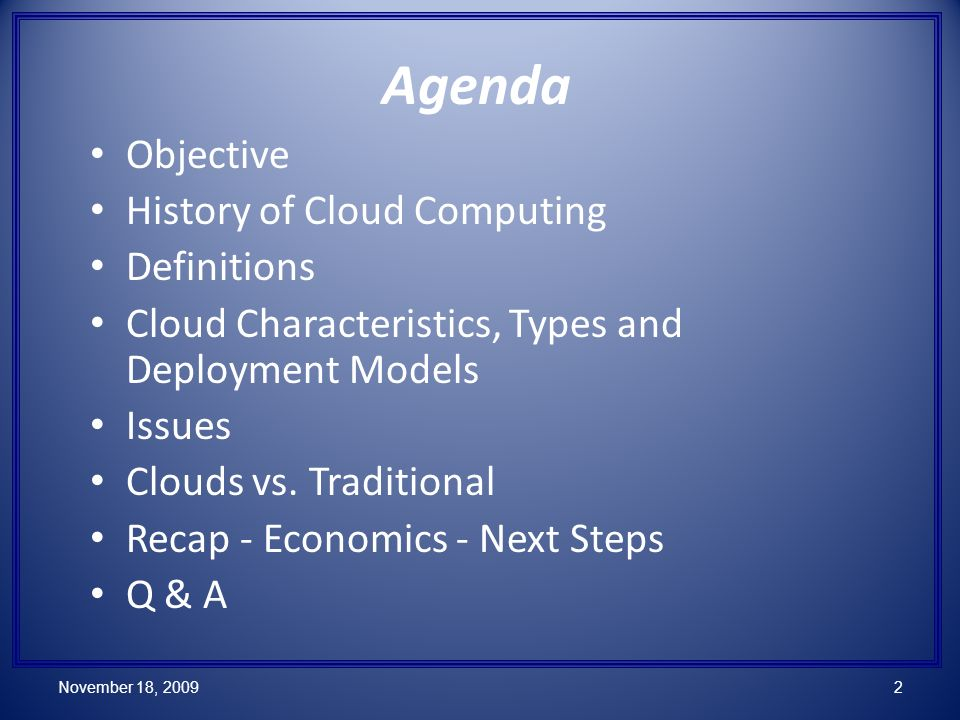 Agenda Objective History of Cloud Computing Definitions Cloud Characteristics, Types and Deployment Models Issues Clouds vs.