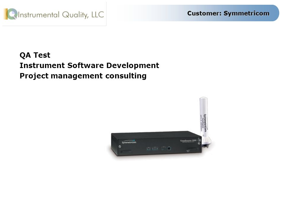 Customer: Symmetricom QA Test Instrument Software Development Project management consulting