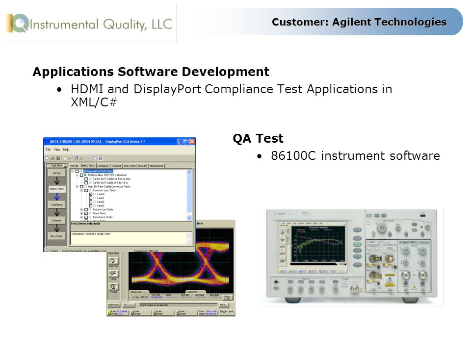 Customer: Agilent Technologies Applications Software Development HDMI and DisplayPort Compliance Test Applications in XML/C# QA Test 86100C instrument software