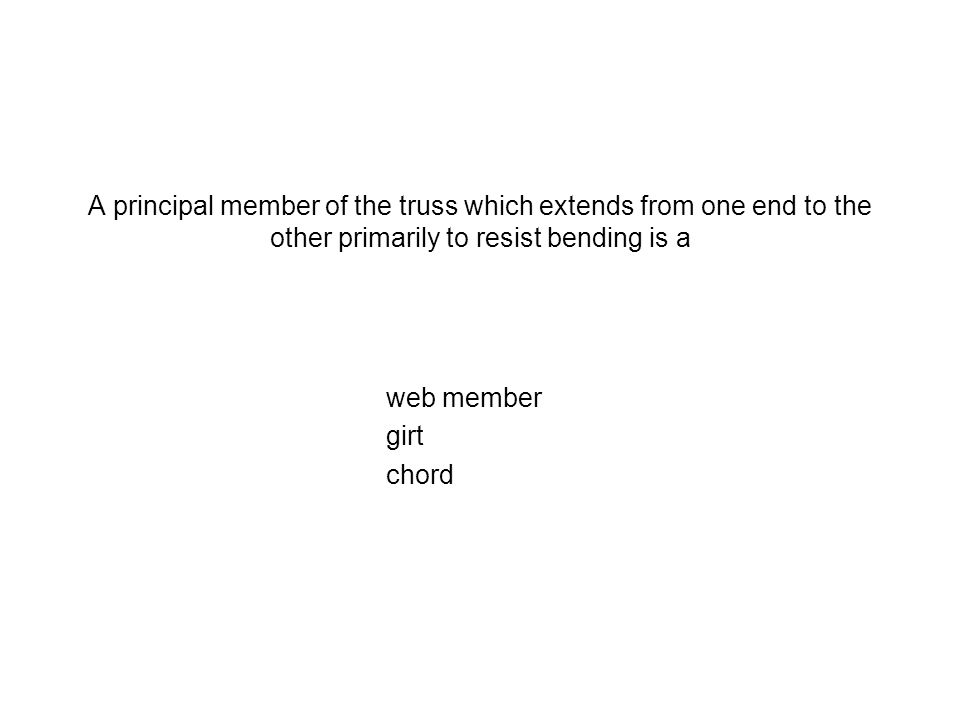 A principal member of the truss which extends from one end to the other primarily to resist bending is a web member girt chord