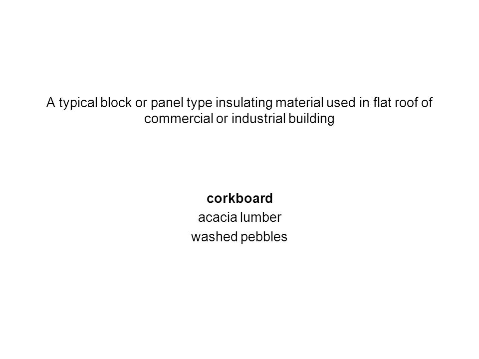 A typical block or panel type insulating material used in flat roof of commercial or industrial building corkboard acacia lumber washed pebbles