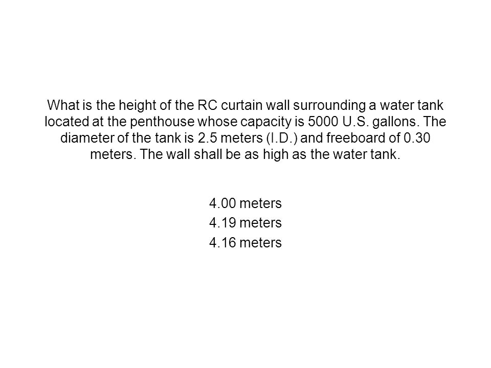 What is the height of the RC curtain wall surrounding a water tank located at the penthouse whose capacity is 5000 U.S. gallons. The diameter of the t