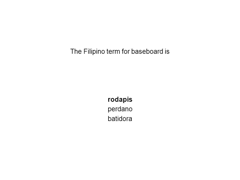 The Filipino term for baseboard is rodapis perdano batidora