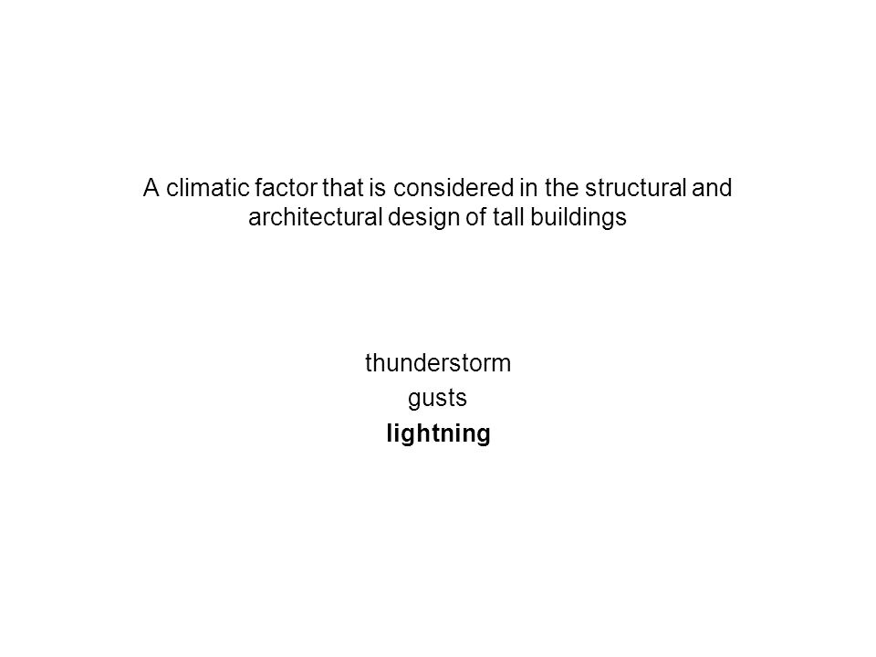 A climatic factor that is considered in the structural and architectural design of tall buildings thunderstorm gusts lightning