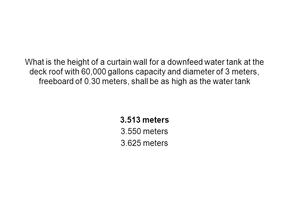 What is the height of a curtain wall for a downfeed water tank at the deck roof with 60,000 gallons capacity and diameter of 3 meters, freeboard of 0.
